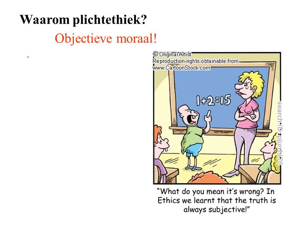 Waarom plichtethiek?. Objectieve moraal!
