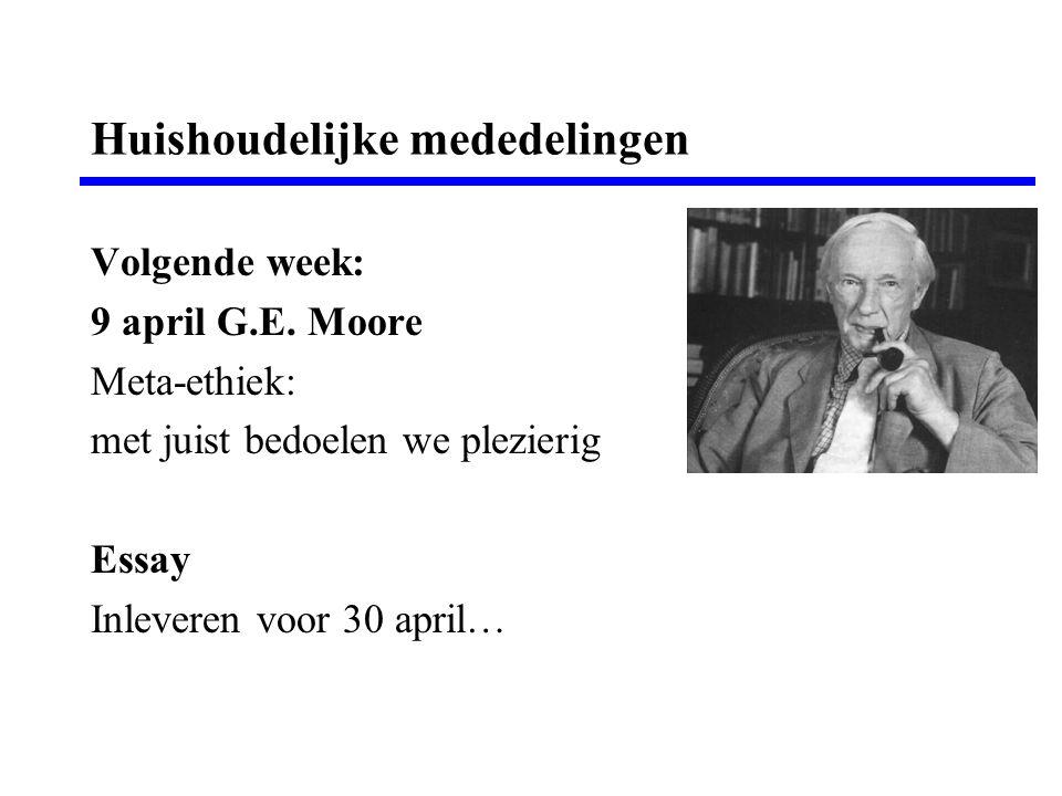 Huishoudelijke mededelingen Volgende week: 9 april G.E. Moore Meta-ethiek: met juist bedoelen we plezierig Essay Inleveren voor 30 april…