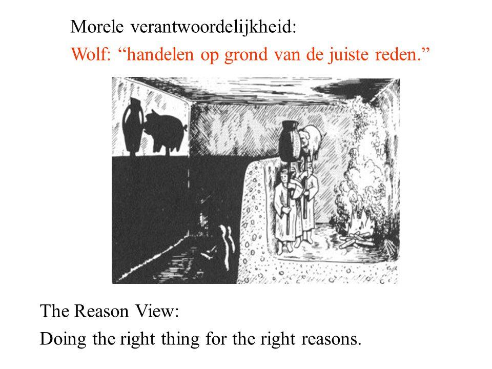 """Morele verantwoordelijkheid: Wolf: """"handelen op grond van de juiste reden."""" The Reason View: Doing the right thing for the right reasons."""
