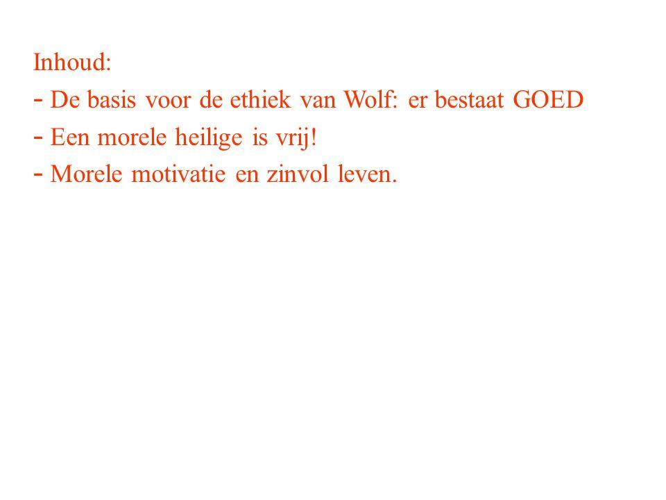 Inhoud: - De basis voor de ethiek van Wolf: er bestaat GOED - Een morele heilige is vrij! - Morele motivatie en zinvol leven.
