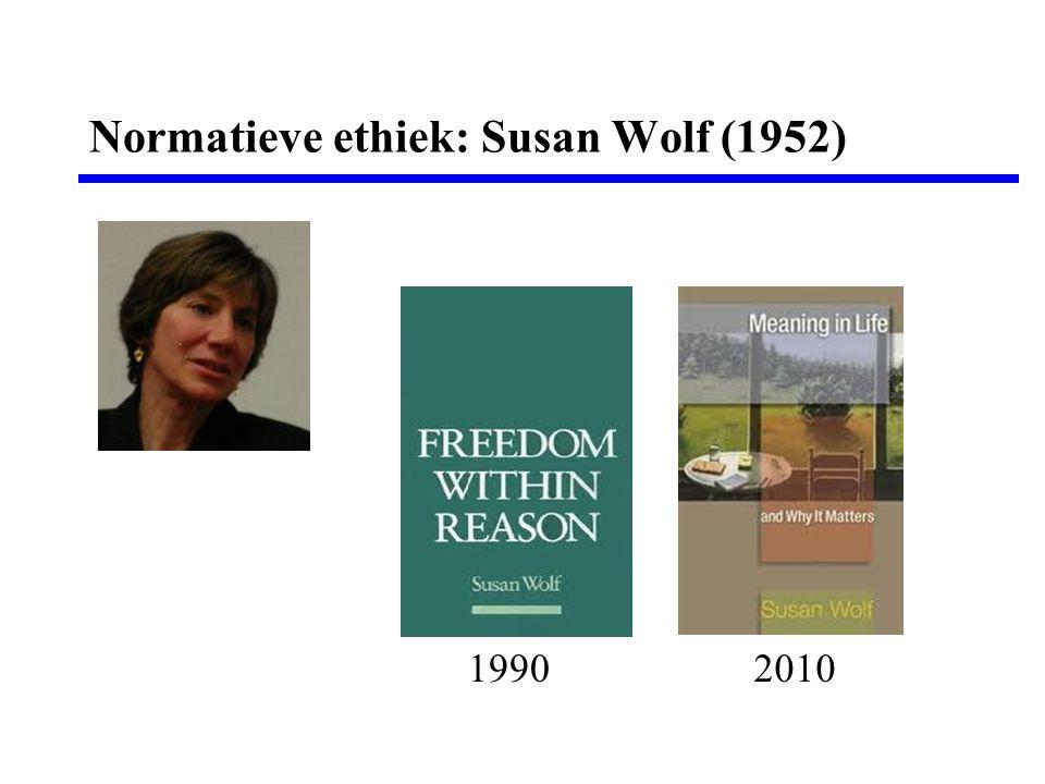 Normatieve ethiek: Susan Wolf (1952) 19902010