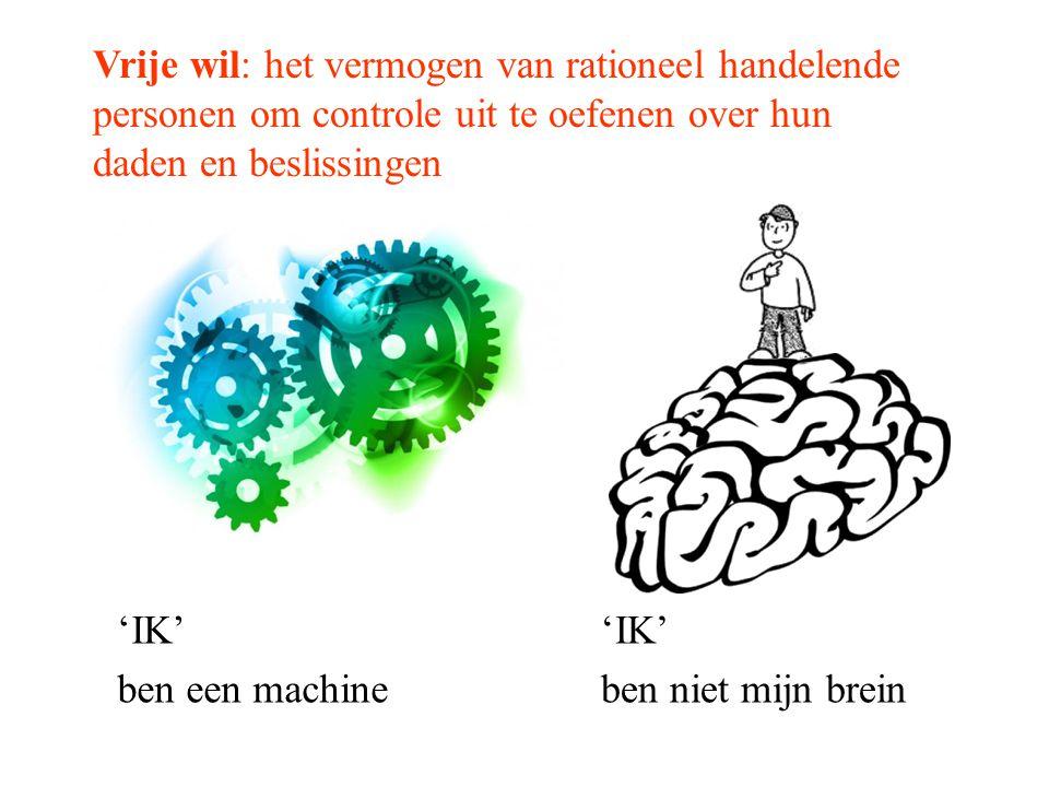 Vrije wil: het vermogen van rationeel handelende personen om controle uit te oefenen over hun daden en beslissingen 'IK' ben niet mijn brein 'IK' ben een machine