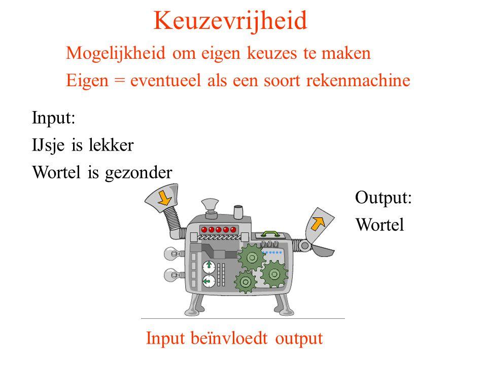 Keuzevrijheid Input: IJsje is lekker Wortel is gezonder Output: Wortel Input beïnvloedt output Mogelijkheid om eigen keuzes te maken Eigen = eventueel als een soort rekenmachine