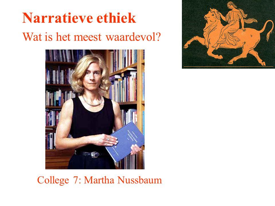 Narratieve ethiek Wat is het meest waardevol? College 7: Martha Nussbaum