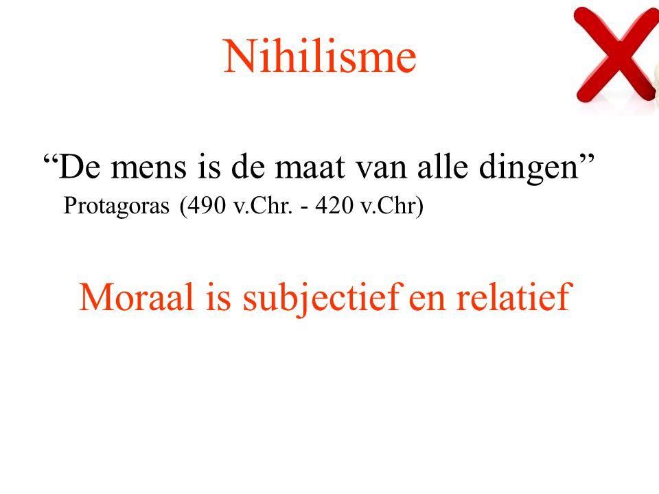 """Nihilisme Protagoras (490 v.Chr. - 420 v.Chr) """"De mens is de maat van alle dingen"""" Moraal is subjectief en relatief"""
