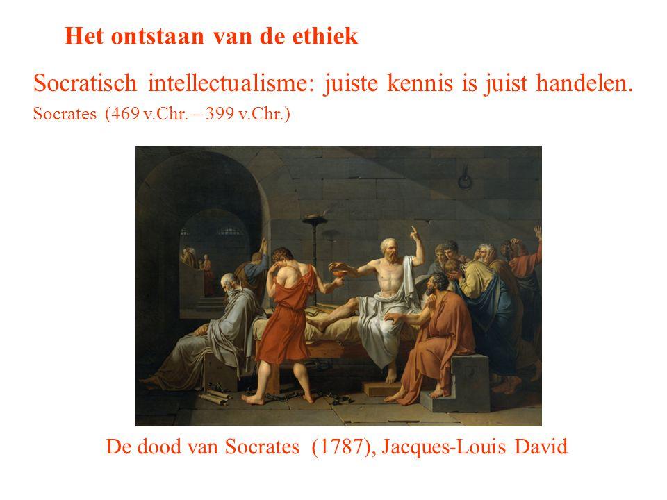 De dood van Socrates (1787), Jacques-Louis David Het ontstaan van de ethiek Socratisch intellectualisme: juiste kennis is juist handelen. Socrates (46