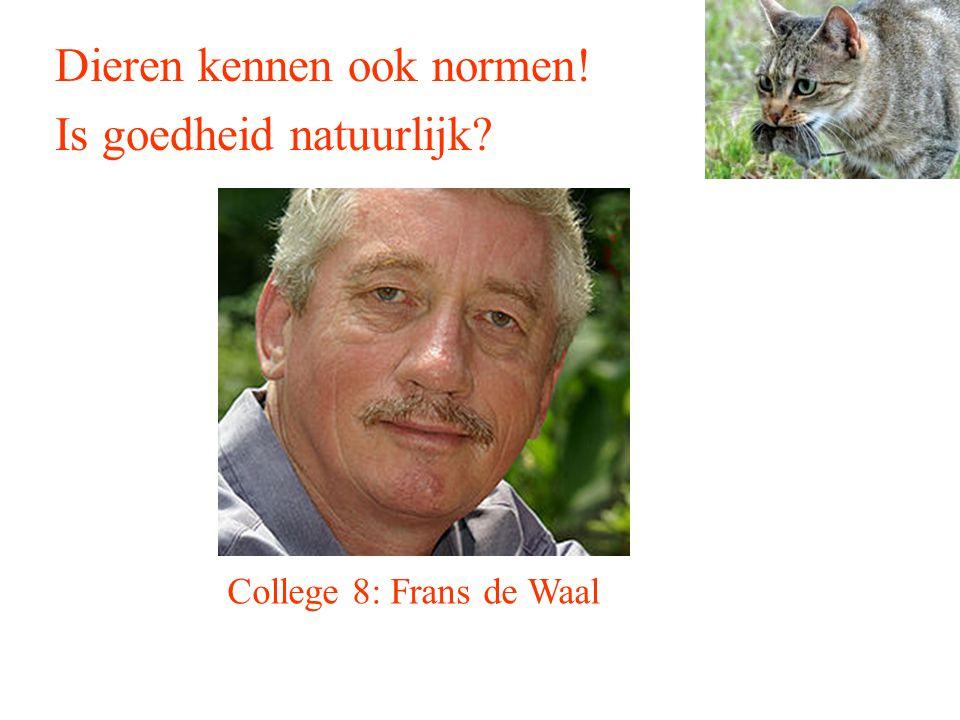 Dieren kennen ook normen! Is goedheid natuurlijk? College 8: Frans de Waal