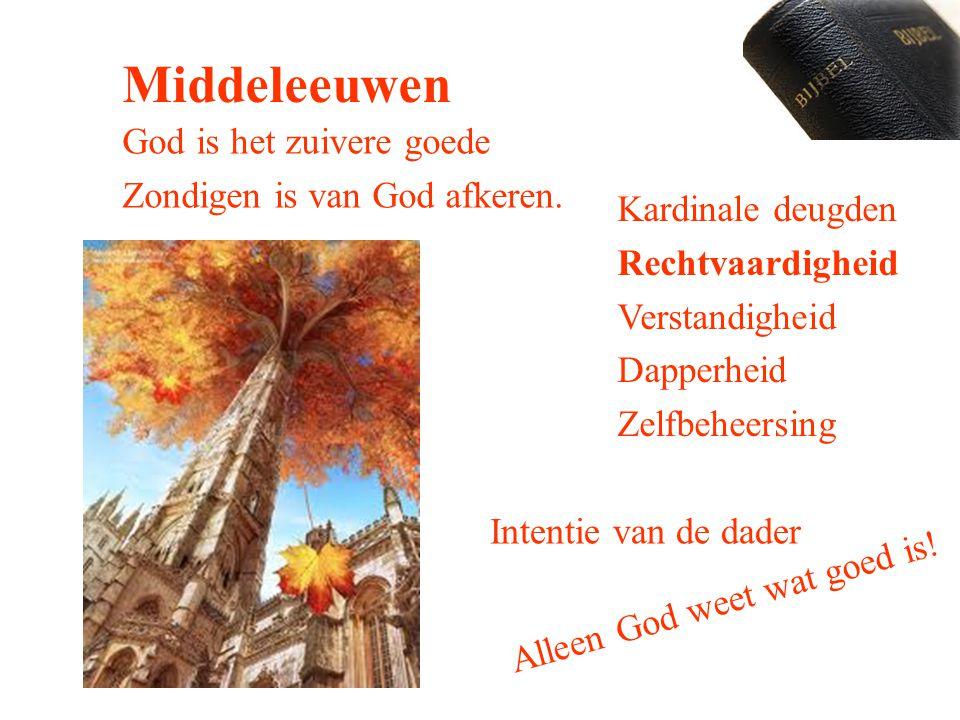 Kardinale deugden Rechtvaardigheid Verstandigheid Dapperheid Zelfbeheersing Intentie van de dader God is het zuivere goede Zondigen is van God afkeren.