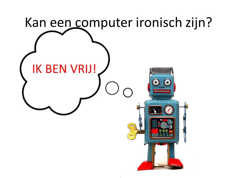 Kan een computer ironisch zijn? IK BEN VRIJ!