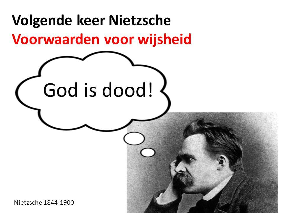 Volgende keer Nietzsche Voorwaarden voor wijsheid God is dood! Nietzsche 1844-1900