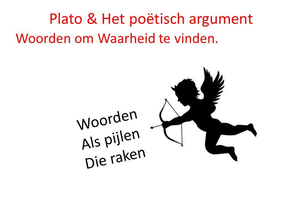 Plato & Het poëtisch argument Woorden om Waarheid te vinden. Woorden Als pijlen Die raken