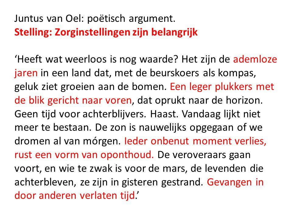 Juntus van Oel: poëtisch argument. Stelling: Zorginstellingen zijn belangrijk 'Heeft wat weerloos is nog waarde? Het zijn de ademloze jaren in een lan