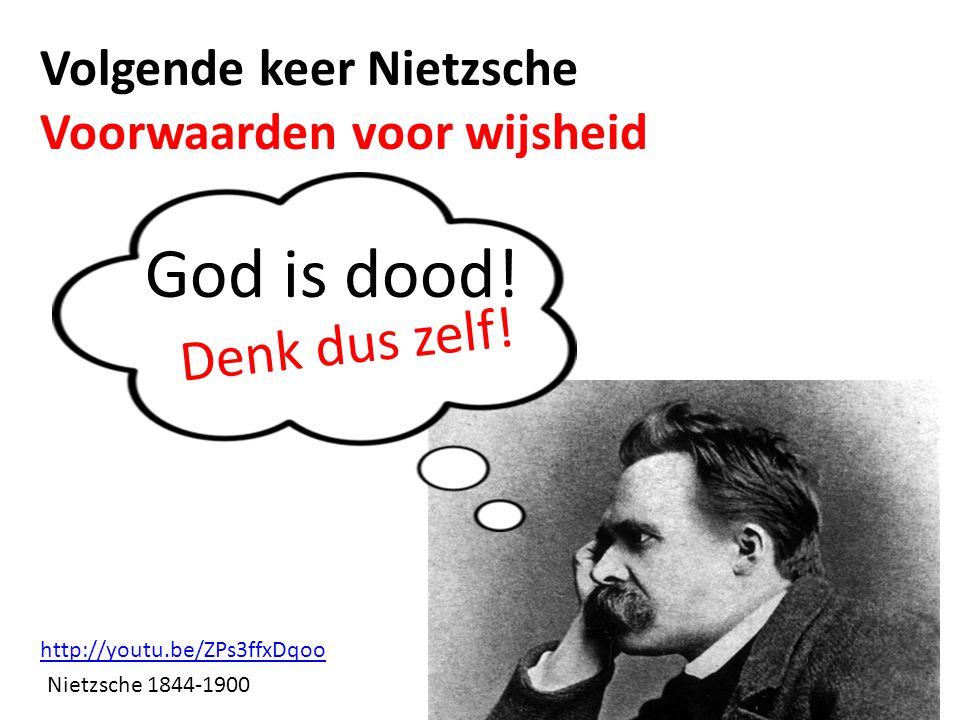 Volgende keer Nietzsche Voorwaarden voor wijsheid God is dood! Nietzsche 1844-1900 http://youtu.be/ZPs3ffxDqoo Denk dus zelf!