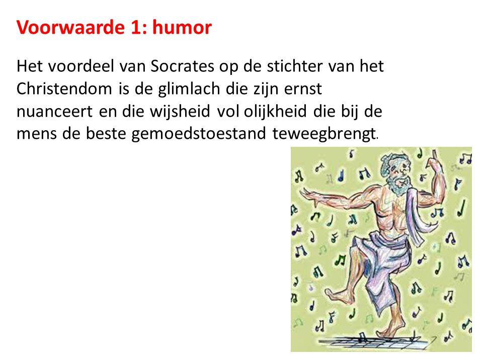 Voorwaarde 1: humor Het voordeel van Socrates op de stichter van het Christendom is de glimlach die zijn ernst nuanceert en die wijsheid vol olijkheid