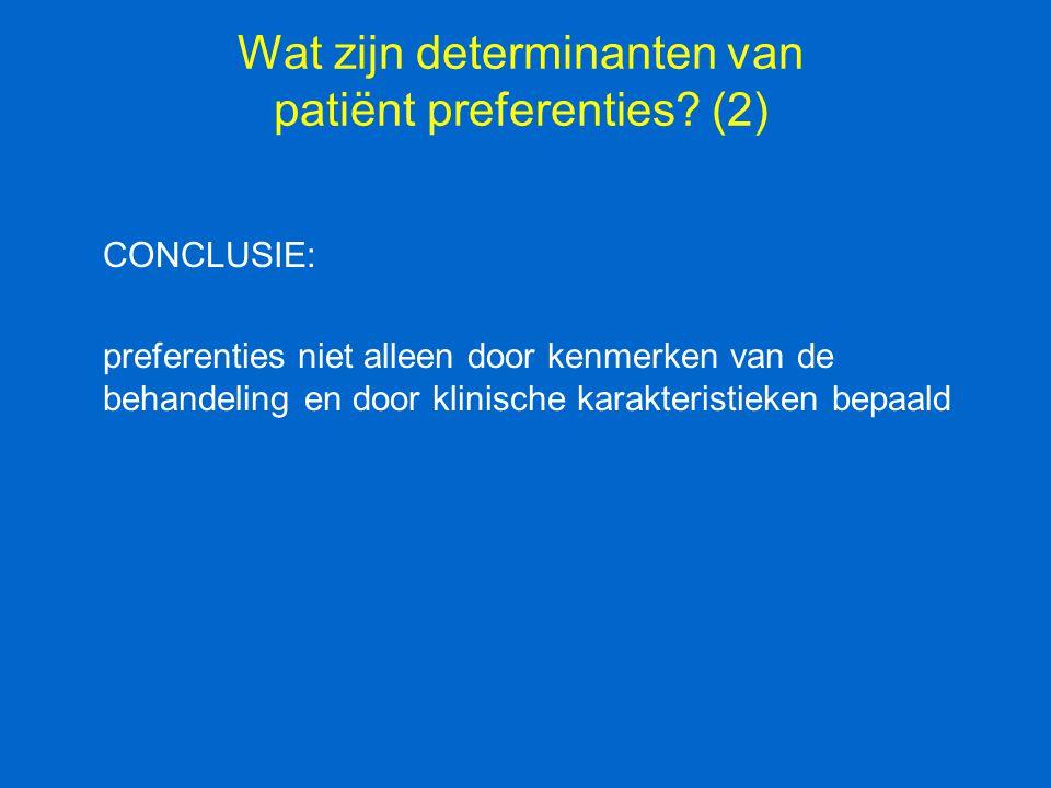 Wat zijn determinanten van patiënt preferenties? (2) CONCLUSIE: preferenties niet alleen door kenmerken van de behandeling en door klinische karakteri