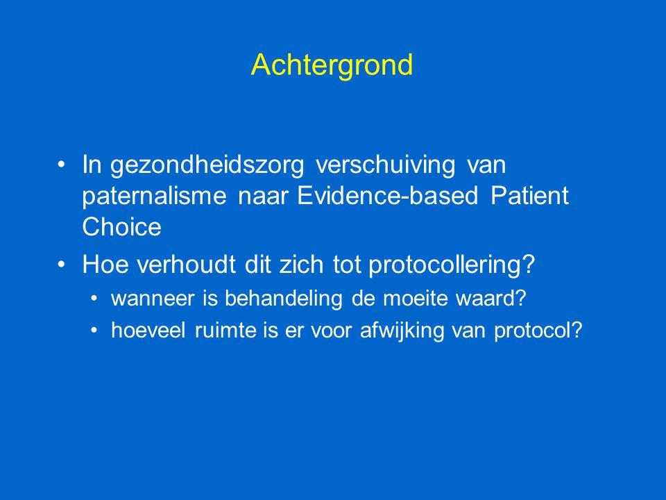 Achtergrond In gezondheidszorg verschuiving van paternalisme naar Evidence-based Patient Choice Hoe verhoudt dit zich tot protocollering? wanneer is b