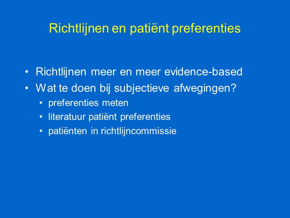 Richtlijnen en patiënt preferenties Richtlijnen meer en meer evidence-based Wat te doen bij subjectieve afwegingen? preferenties meten literatuur pati