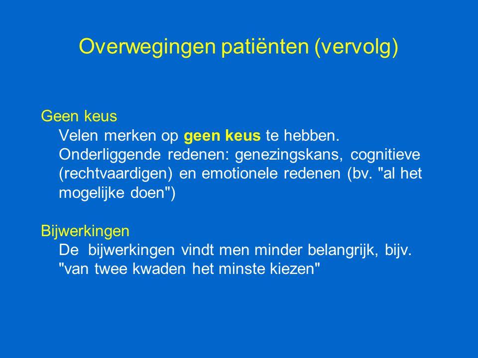 Overwegingen patiënten (vervolg) Geen keus Velen merken op geen keus te hebben. Onderliggende redenen: genezingskans, cognitieve (rechtvaardigen) en e