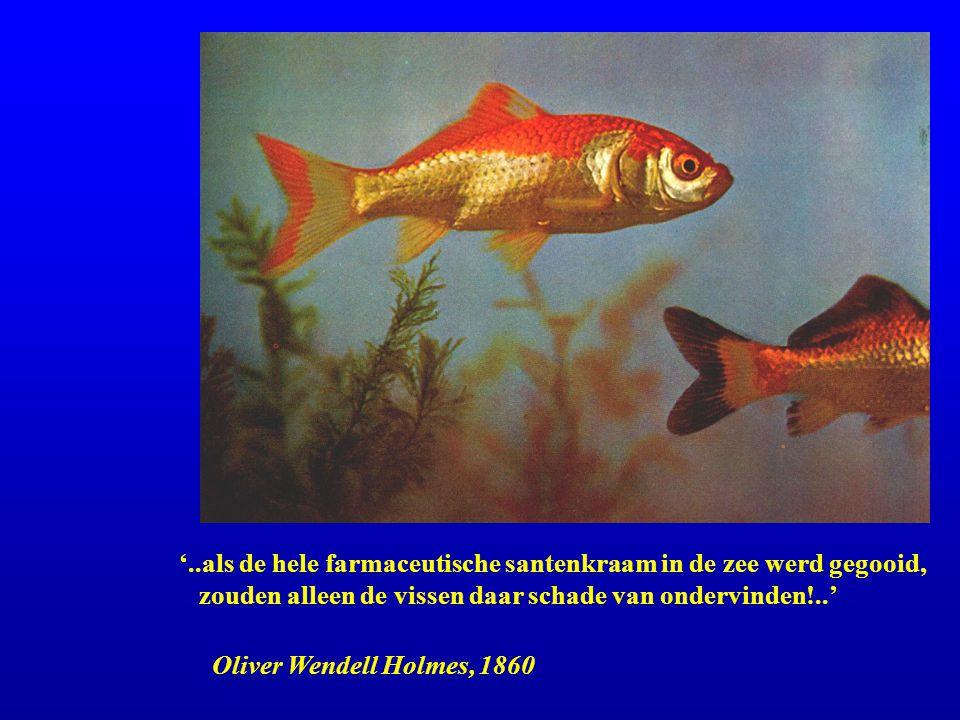 '..als de hele farmaceutische santenkraam in de zee werd gegooid, zouden alleen de vissen daar schade van ondervinden!..' Oliver Wendell Holmes, 1860