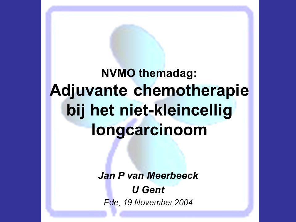 NVMO themadag: Adjuvante chemotherapie bij het niet-kleincellig longcarcinoom Jan P van Meerbeeck U Gent Ede, 19 November 2004