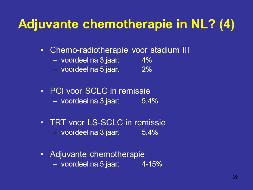 39 Adjuvante chemotherapie in NL? (4) Chemo-radiotherapie voor stadium III –voordeel na 3 jaar: 4% –voordeel na 5 jaar: 2% PCI voor SCLC in remissie –