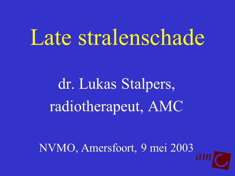 Late stralenschade dr. Lukas Stalpers, radiotherapeut, AMC NVMO, Amersfoort, 9 mei 2003