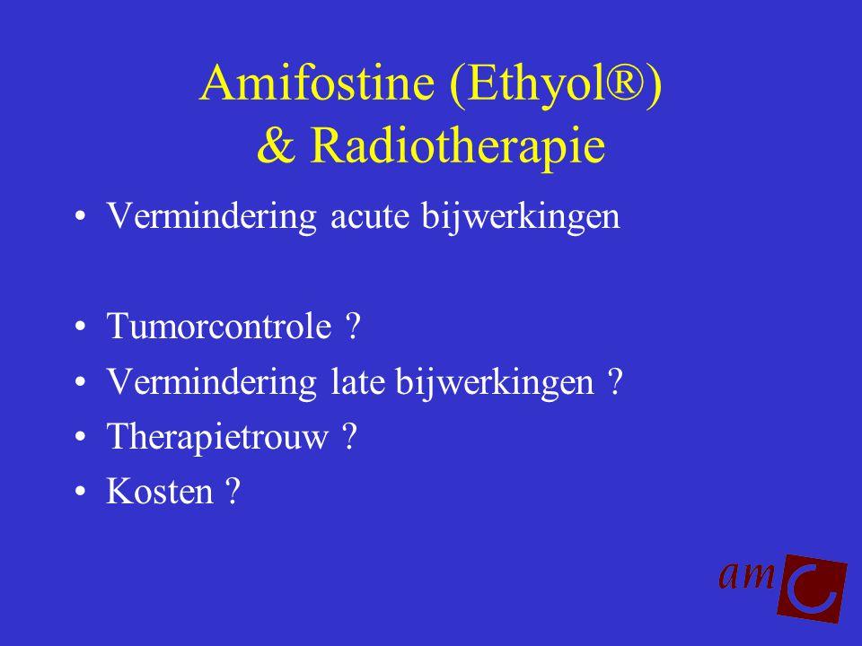Amifostine (Ethyol®) & Radiotherapie Vermindering acute bijwerkingen Tumorcontrole ? Vermindering late bijwerkingen ? Therapietrouw ? Kosten ?