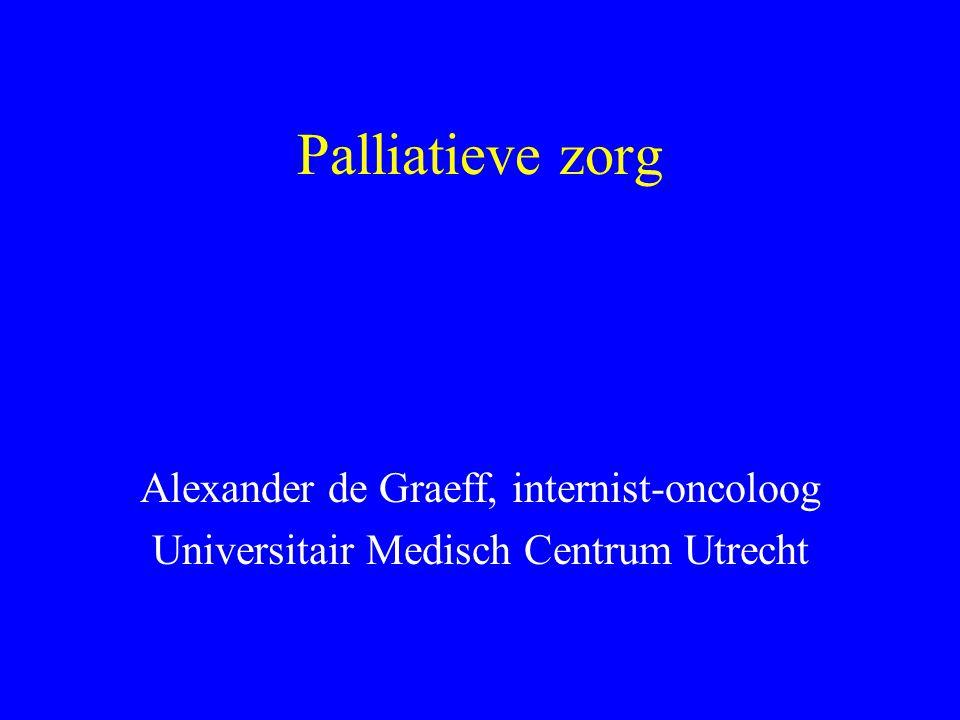 Palliatieve zorg Alexander de Graeff, internist-oncoloog Universitair Medisch Centrum Utrecht