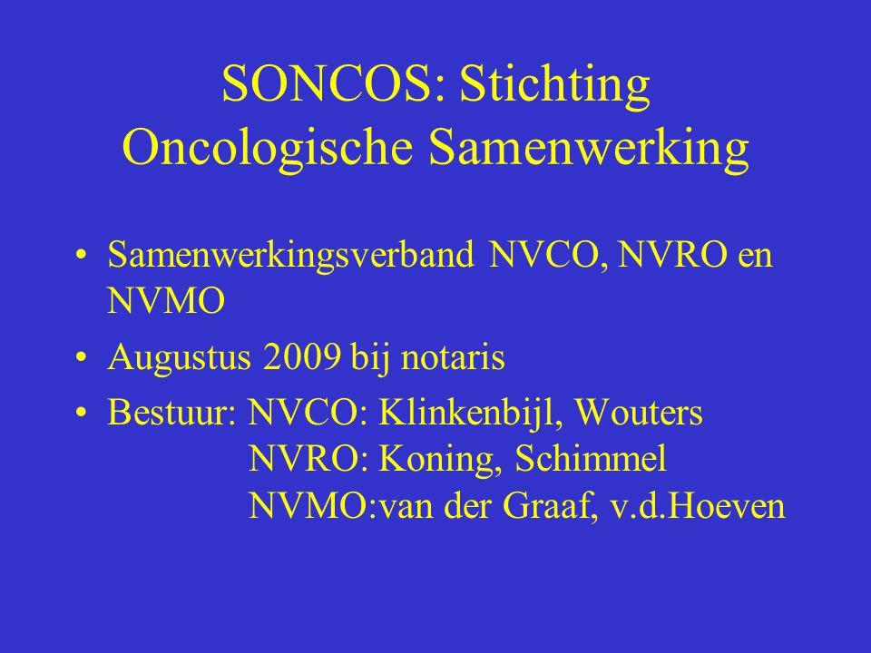 SONCOS: Stichting Oncologische Samenwerking Samenwerkingsverband NVCO, NVRO en NVMO Augustus 2009 bij notaris Bestuur: NVCO: Klinkenbijl, Wouters NVRO