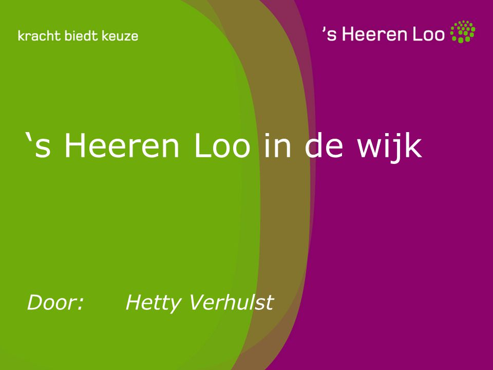 's Heeren Loo in de wijk Door: Hetty Verhulst 's Heeren Loo in de wijk