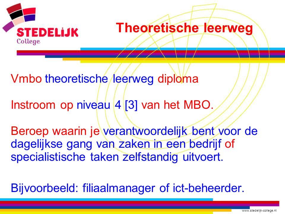www.stedelijk-college.nl Vmbo theoretische leerweg diploma Instroom op niveau 4 [3] van het MBO.