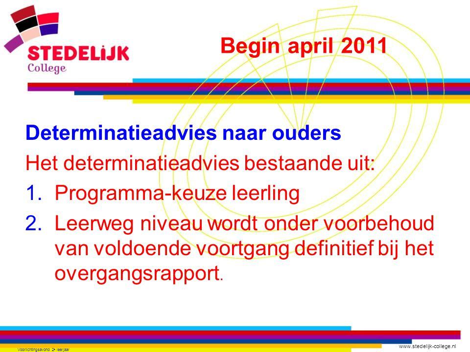 www.stedelijk-college.nl Voorlichtingsavond 2 e leerjaar Determinatieadvies naar ouders Het determinatieadvies bestaande uit:  Programma-keuze leerling  Leerweg niveau wordt onder voorbehoud van voldoende voortgang definitief bij het overgangsrapport.