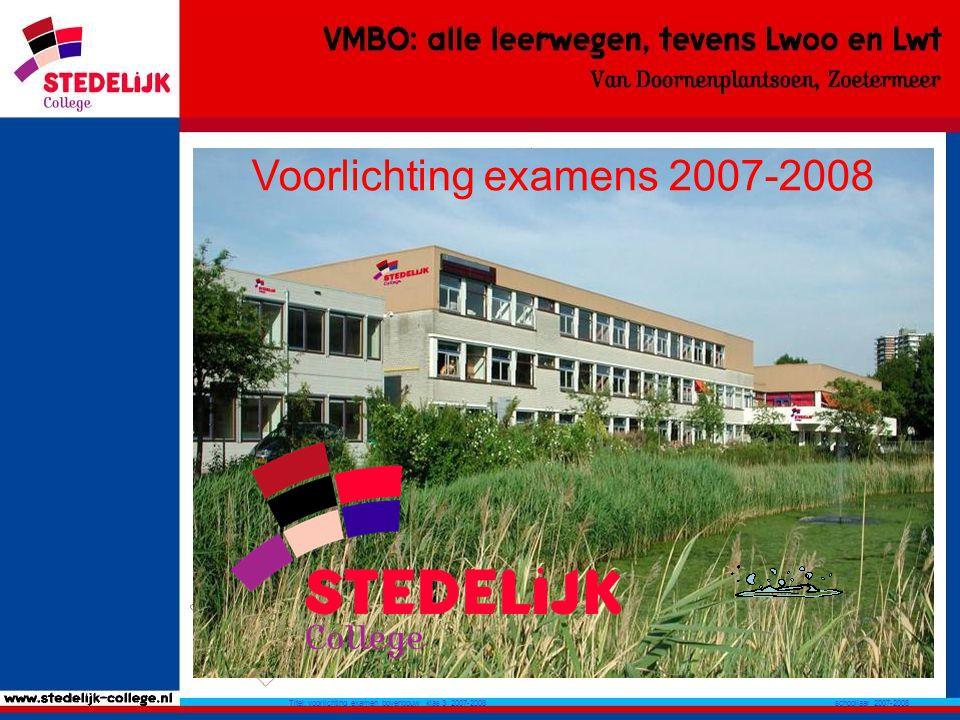 schooljaar 2007-2008 Titel: voorlichting examen bovenbouw klas 3 2007-2008 Voorlichting examens 2007-2008