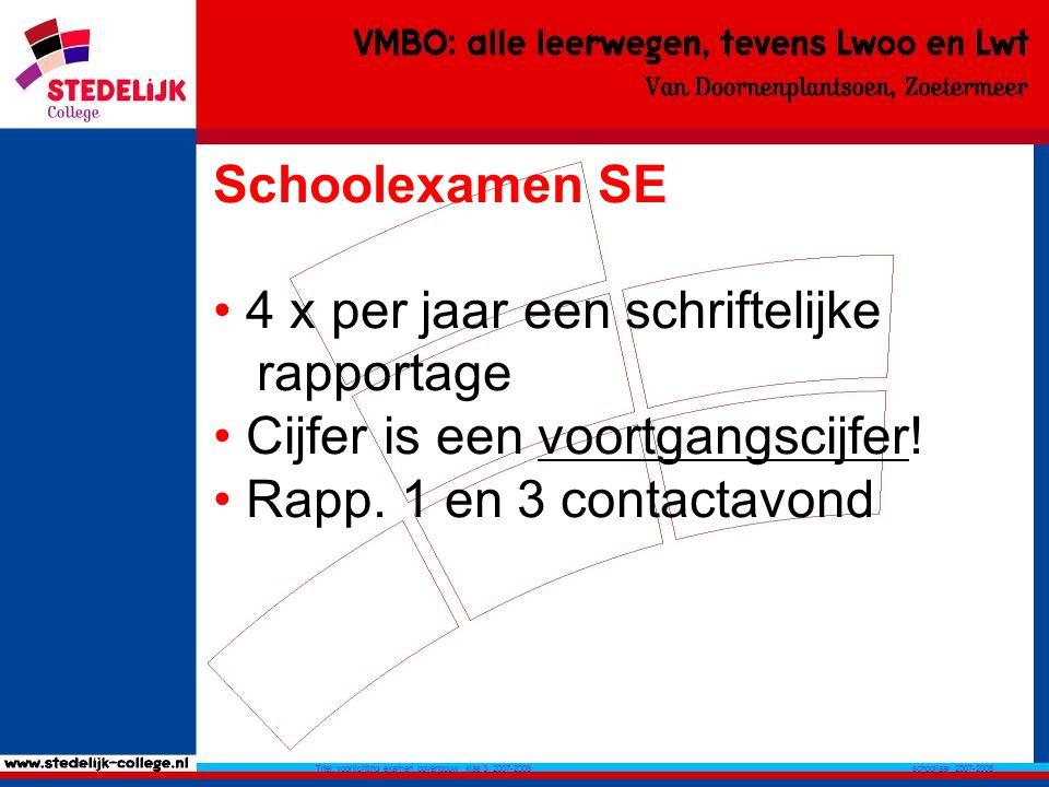 schooljaar 2007-2008 Titel: voorlichting examen bovenbouw klas 3 2007-2008 Schoolexamen SE 4 x per jaar een schriftelijke rapportage Cijfer is een voortgangscijfer.