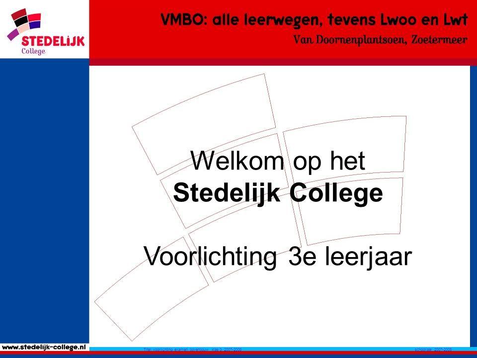 schooljaar 2007-2008 Titel: voorlichting examen bovenbouw klas 3 2007-2008 Welkom op het Stedelijk College Voorlichting 3e leerjaar