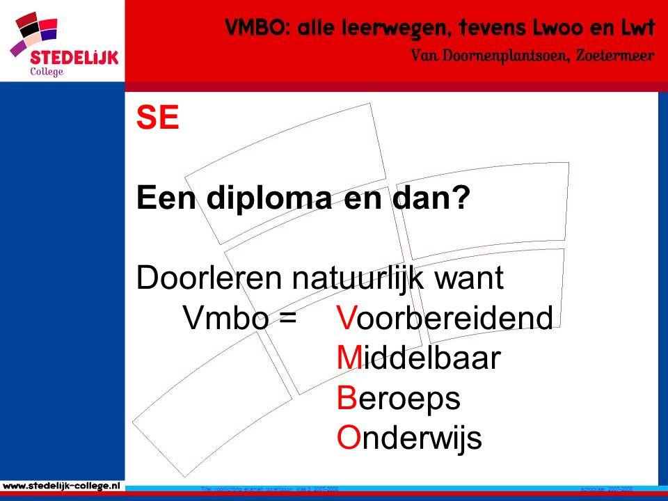 schooljaar 2007-2008 Titel: voorlichting examen bovenbouw klas 3 2007-2008 SE Een diploma en dan.