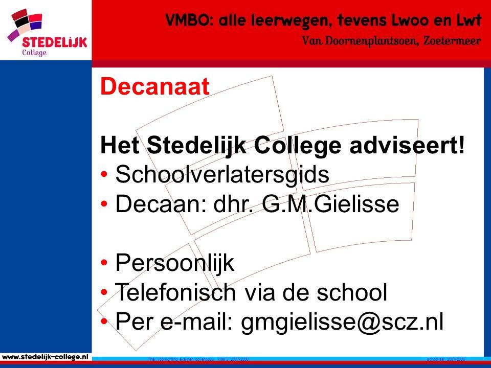 schooljaar 2007-2008 Titel: voorlichting examen bovenbouw klas 3 2007-2008 Decanaat Het Stedelijk College adviseert.