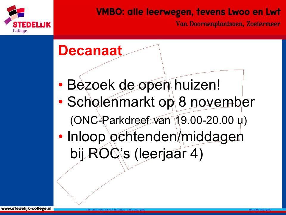 schooljaar 2007-2008 Titel: voorlichting examen bovenbouw klas 3 2007-2008 Decanaat Bezoek de open huizen.