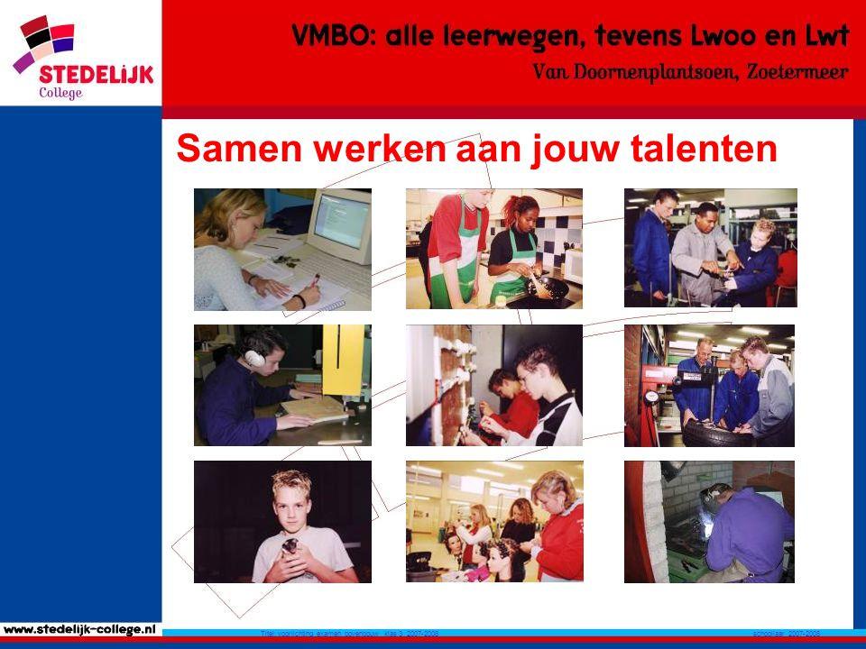 schooljaar 2007-2008 Titel: voorlichting examen bovenbouw klas 3 2007-2008 Samen werken aan jouw talenten