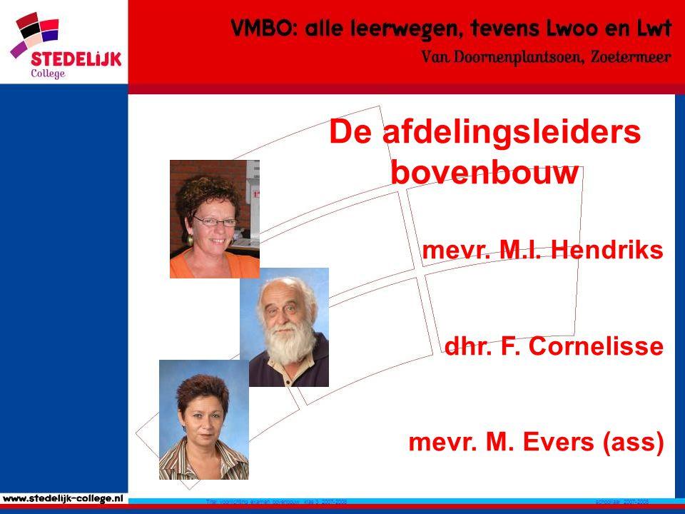 schooljaar 2007-2008 Titel: voorlichting examen bovenbouw klas 3 2007-2008 De afdelingsleiders bovenbouw mevr.