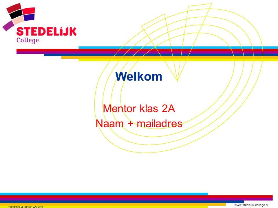 www.stedelijk-college.nl Welkom Mentor klas 2A Naam + mailadres Voorlichting 2e leerjaar 2013-2014