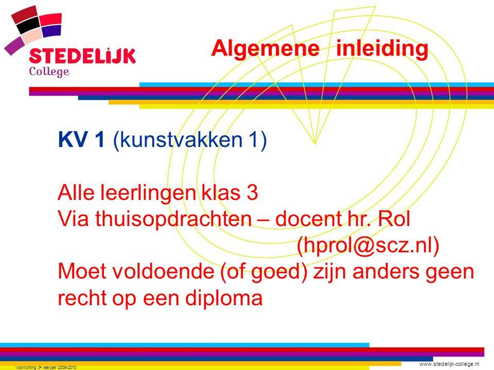 www.stedelijk-college.nl Voorlichting 3 e leerjaar 2009-2010 KV 1 (kunstvakken 1) Alle leerlingen klas 3 Via thuisopdrachten – docent hr.