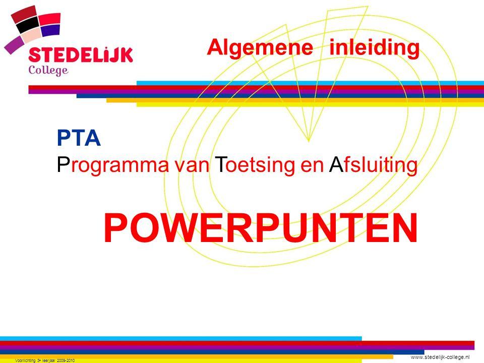 www.stedelijk-college.nl Voorlichting 3 e leerjaar 2009-2010 PTA Programma van Toetsing en Afsluiting POWERPUNTEN Algemene inleiding