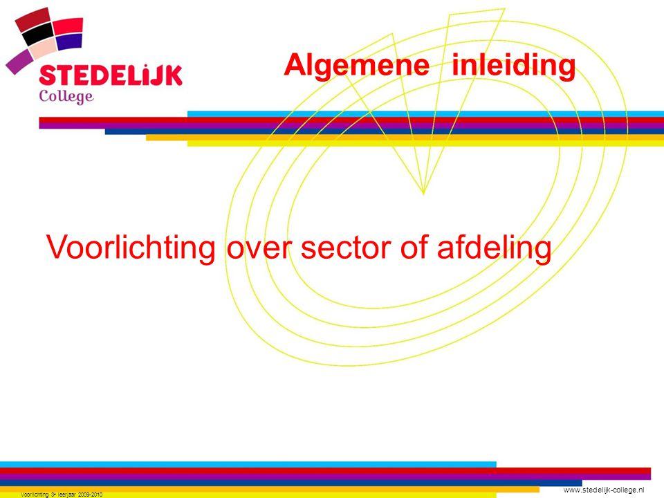 www.stedelijk-college.nl Voorlichting 3 e leerjaar 2009-2010 Algemene inleiding Voorlichting over sector of afdeling
