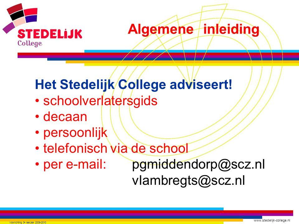 www.stedelijk-college.nl Voorlichting 3 e leerjaar 2009-2010 Het Stedelijk College adviseert.