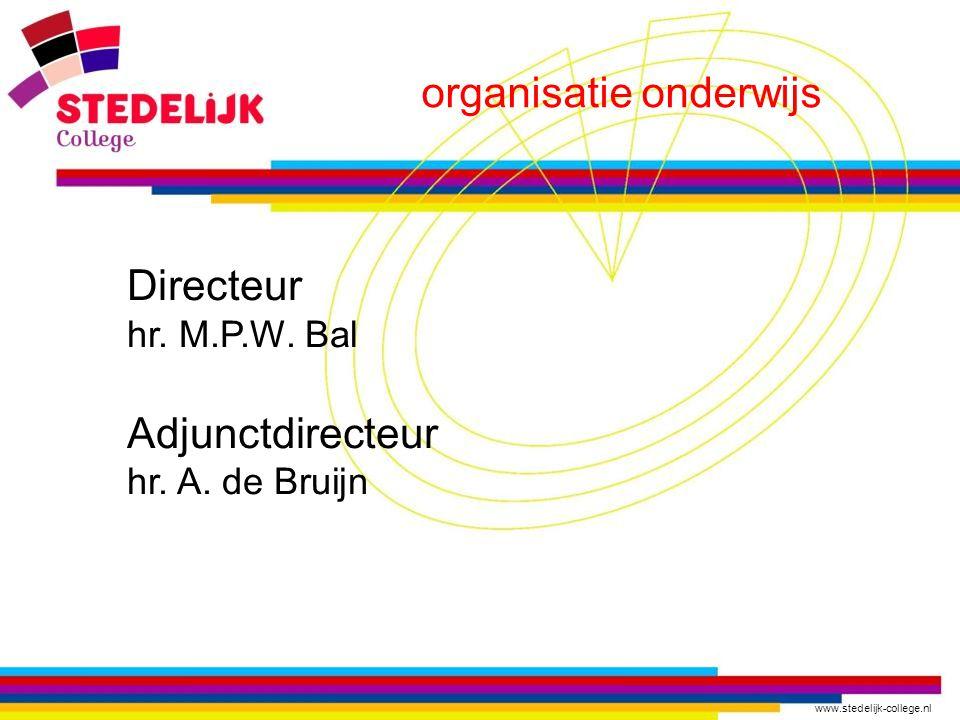 www.stedelijk-college.nl organisatie onderwijs Directeur hr. M.P.W. Bal Adjunctdirecteur hr. A. de Bruijn