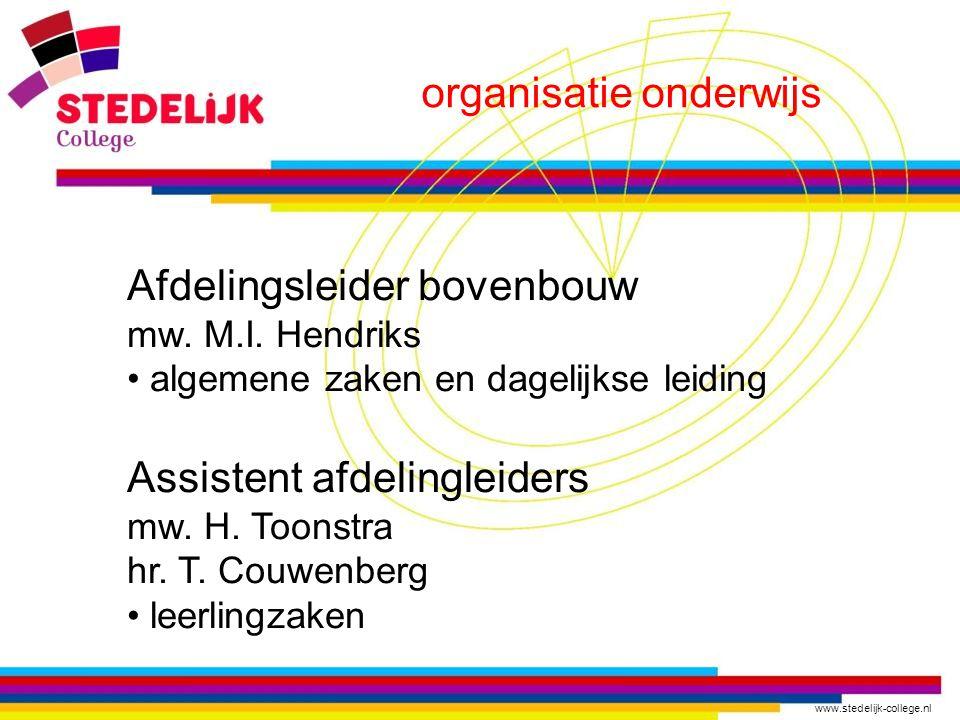 www.stedelijk-college.nl organisatie onderwijs Afdelingsleider bovenbouw mw. M.I. Hendriks algemene zaken en dagelijkse leiding Assistent afdelingleid