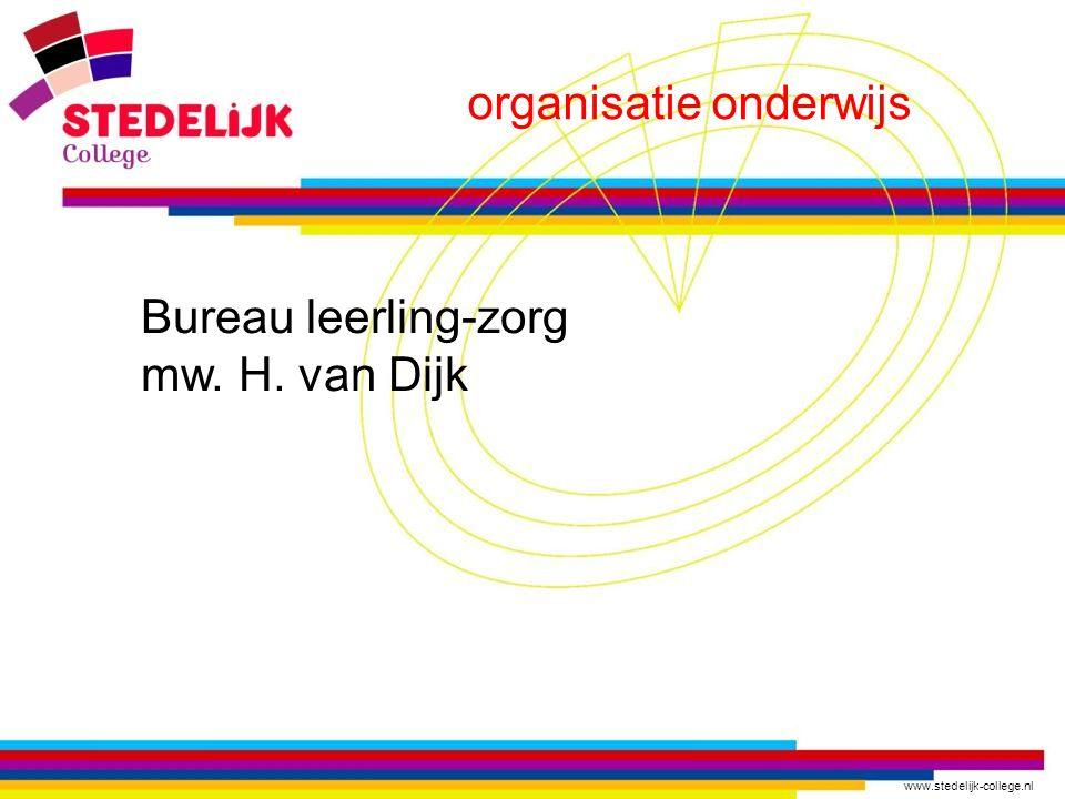 www.stedelijk-college.nl organisatie onderwijs Bureau leerling-zorg mw. H. van Dijk