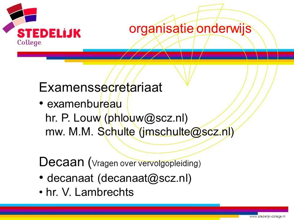 www.stedelijk-college.nl organisatie onderwijs Examenssecretariaat examenbureau hr. P. Louw (phlouw@scz.nl) mw. M.M. Schulte (jmschulte@scz.nl) Decaan
