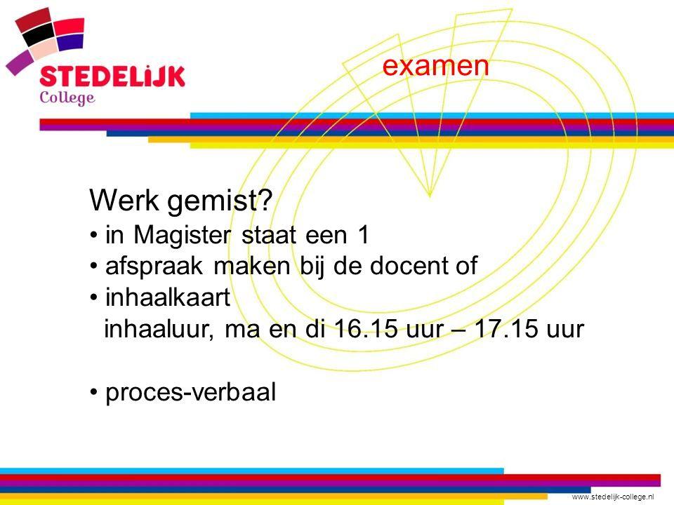www.stedelijk-college.nl examen Werk gemist? in Magister staat een 1 afspraak maken bij de docent of inhaalkaart inhaaluur, ma en di 16.15 uur – 17.15
